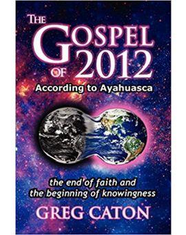 The Gospel of 2012 According to Ayahuasca -- digital-edition